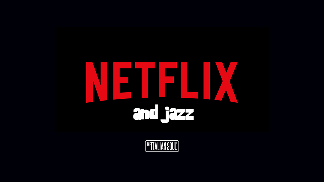 Netflix And Jazz - The Italian Soul